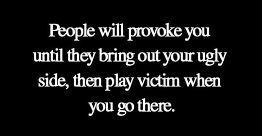 People will provoke you.