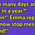 Funny story: Teacher gets furious when 7 year old Emma cant answer this simple question