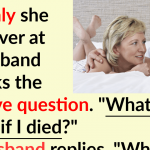 Funny story: Husband reveals to his wife what he would do if she passed away