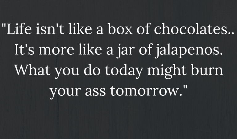 Life isn't like a box of chocolates